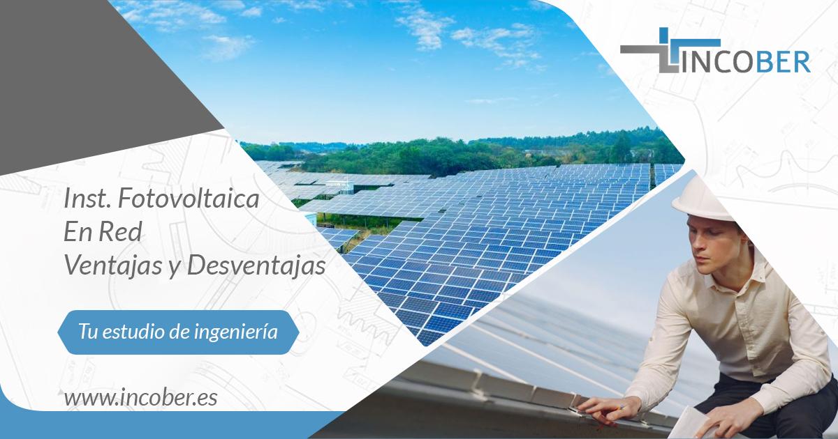 Ventajas Y Desventajas De Una Instalación Fotovoltaica En Red