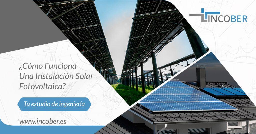 ¿cómo Funciona Una Instalación Solar Fotovoltaica?